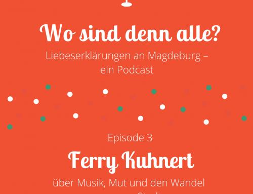 Folge 3: Ferry Kuhnert über Musik, Mut und den Wandel unserer Stadt