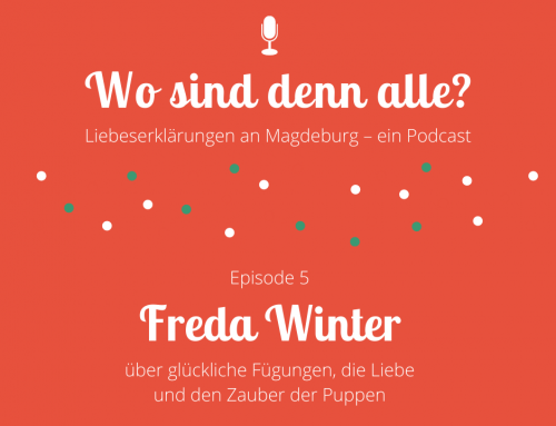 Episode 5: Freda Winter über glückliche Fügungen, die Liebe und den Zauber der Puppen